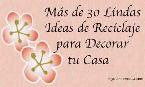 ideas de reciclaje para decorar la casa  recycling recycle