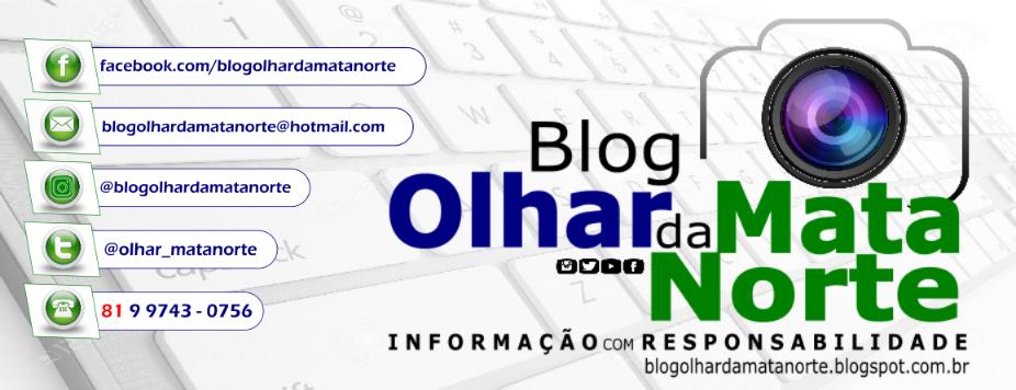 BLOG OLHAR DA MATA NORTE - Informação Com Responsabilidade