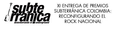 XI Entrega de Premios Subterránica 2017: Reconfigurando el Rock Colombiano