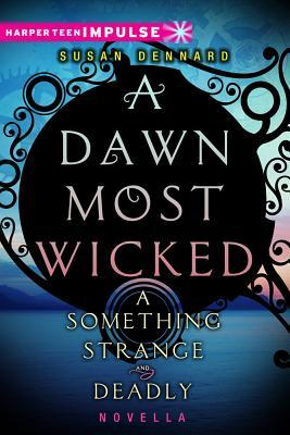 A Dawn Most Wicked - Susan Dennard