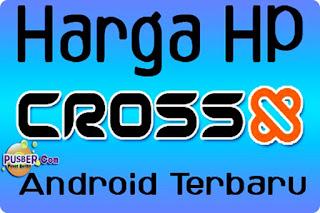 Kumpulan Harga Hp Cross Android Layar Sentuh Terbaru | Hp Cina Cross Android