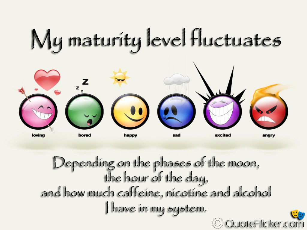 Maturity Quotes Quotes Collection My Maturity Level Fluctuates.