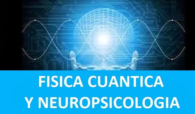 FISICA CUANTICA Y NEUROPSICOLOGIA