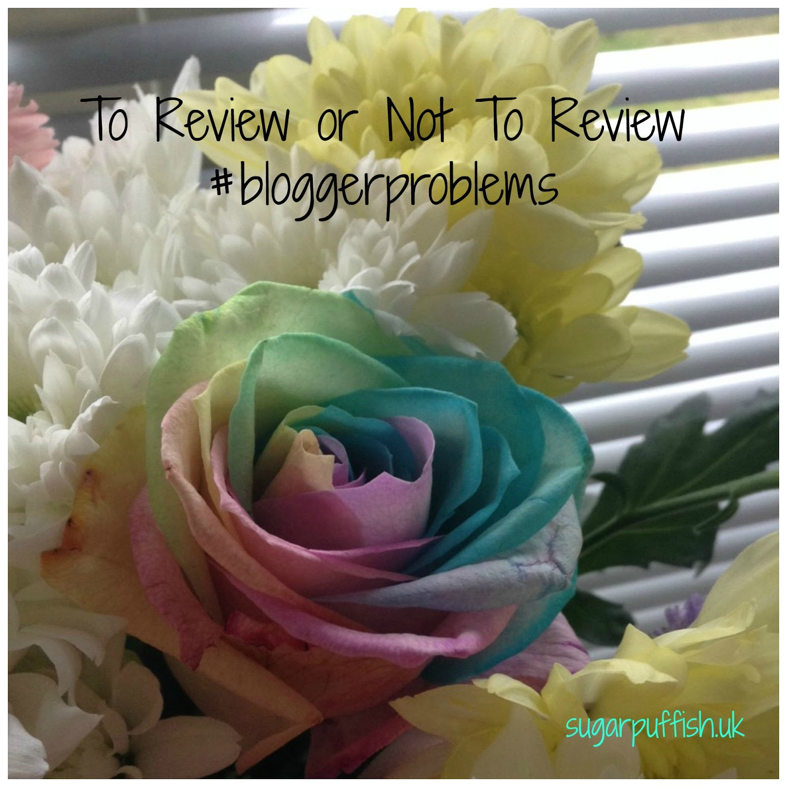 Sugarpuffish - To Review or Not To Review - #bloggerproblems
