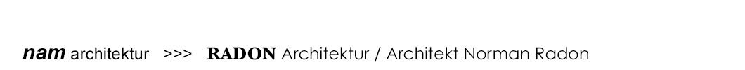 nam architektur / RADON Architektur / Dipl. Ing. Architekt Norman Radon / Ingolstadt / Bayern