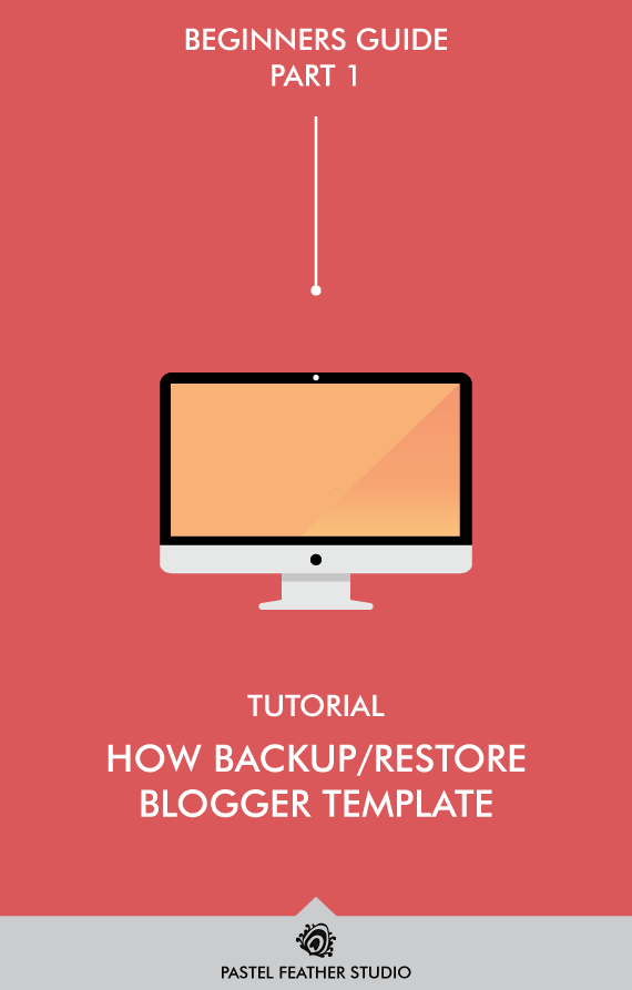 BEGINNERS GUIDE PART 1 - How backup/restore blogger template