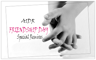 AIDR FRIENDSHIP DAY SPECIAL REMIXES