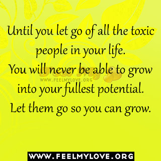 Until you let go of all the toxic people in your life