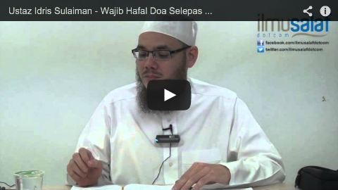 Ustaz Idris Sulaiman – Wajib Hafal Doa Selepas Tasyahhud, Sebelum Salam