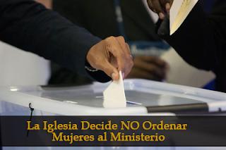 La Iglesia Decide NO Ordenar Mujeres al Ministerio