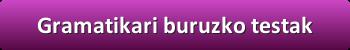 http://euskaratestak.blogspot.com.es/2014/10/gramatikari-buruzko-testak.html