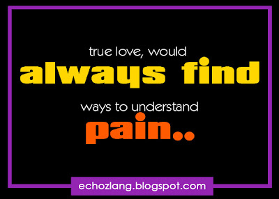 True love would always find ways to understand pain.