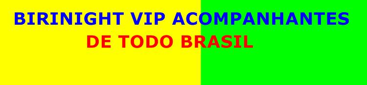 BIRINIGHT VIP ACOMPANHANTES DE LUXO