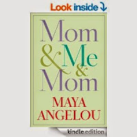 Mom & Me & Mom by Dr. Maya Angelou