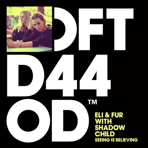 Eli & Fur featuring Shadow Child - Seeing Is Believing