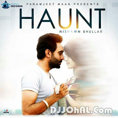 download haunt nishawn bhullar in mp3 mp4