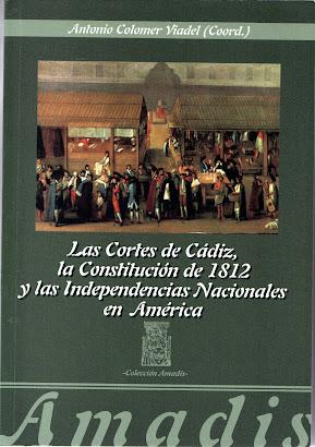 Las cortes de Cádiz, la Constitución de 1812 y las Independencias Nacionales de América