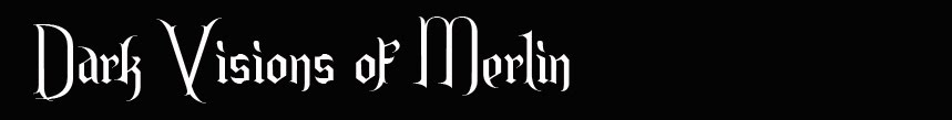 Dark Visions of Merlin