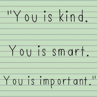 You is kind. You is clever. You is important.