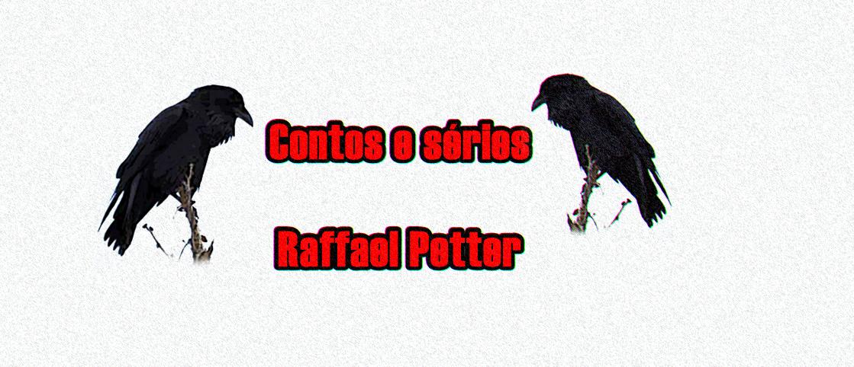 Contos e  Séries : Raffael Petter