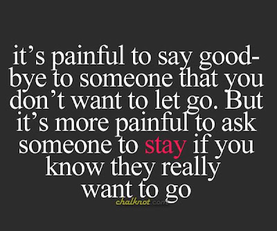 Its painful to say goodbye to someone that you dont want to let go....