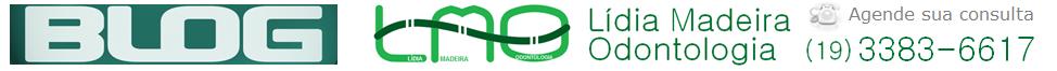 BLOG da Dra. Lídia Madeira - Odontologia em Campinas