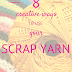 8 Creative Ways to use your Scrap Yarn