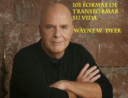 101 formas de transformar su vida - Dr. Wayne W. Dyer (audiolibro)