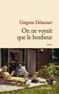 On ne voyait que le bonheur - Grégoire Delacourt