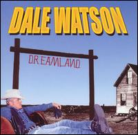 Dale Watson: Dreamland (2004)