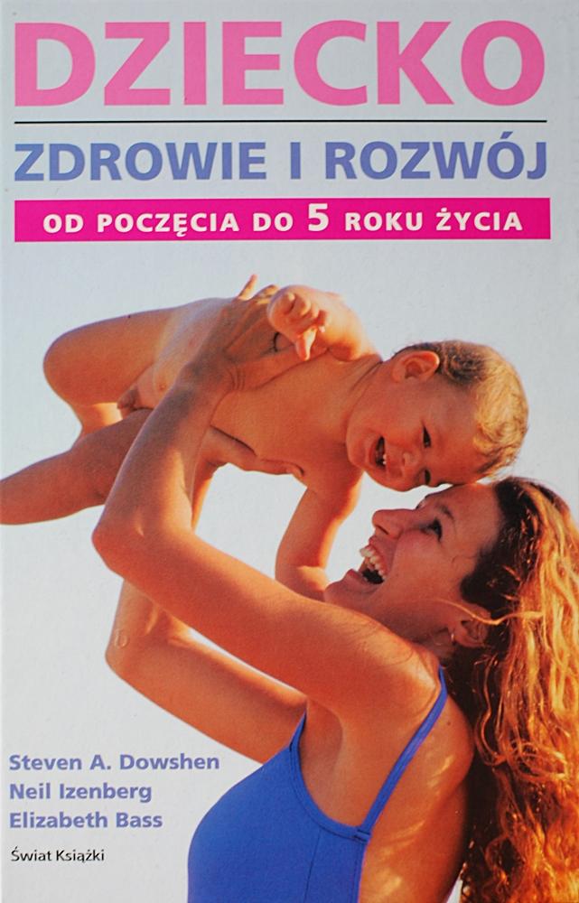 """Steven A. Dowshen, Neil Izenberg, Elizabeth Bass """"Dziecko. Zdrowie i rozwój od poczęcia do 5 roku życia"""""""