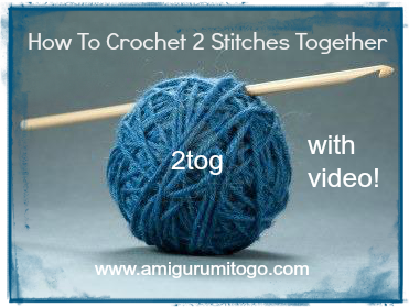 How To Crochet 2 Stitches Together Video ~ Amigurumi To Go