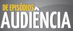 AUDIÊNCIA DE EPISÓDIOS