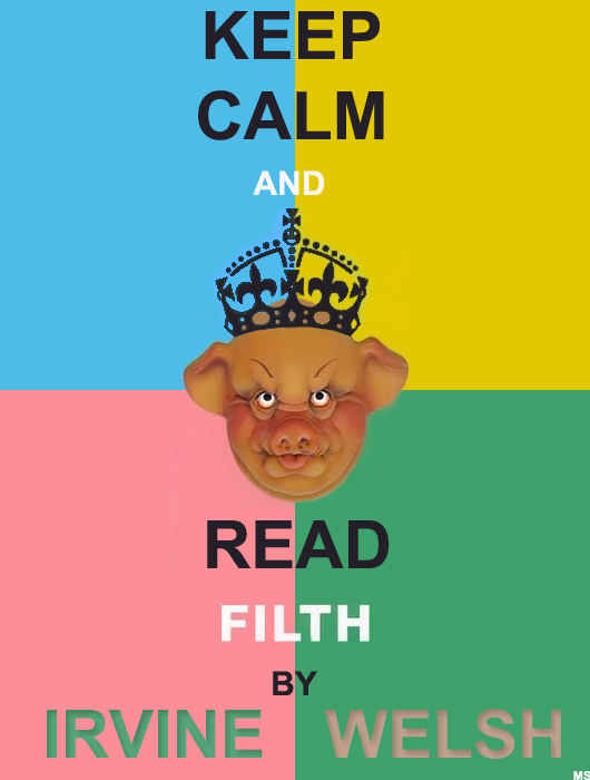 KEEP CALM AND READ FILTH BY IRVINE WELSH