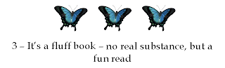Three butterflies means it's a fluff book - no real substance, but a fun read