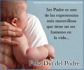 Frases De Feliz Día Del Padre: Ser Padre Es Una De Las Experiencias Más Maravillosa Que Tiene Un Ser Humano En La Vida