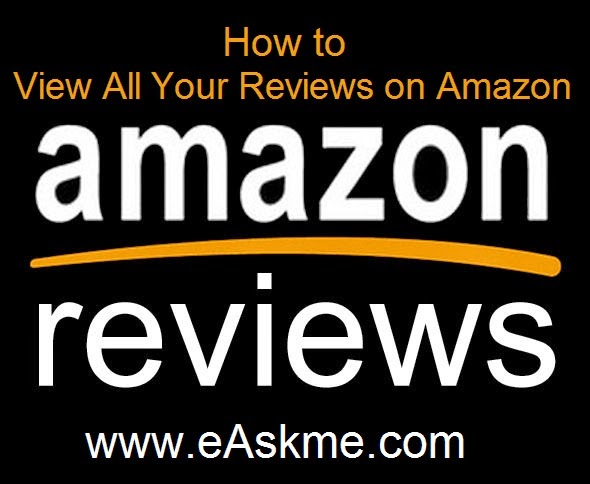 How to View All Your Reviews on Amazon : eAskme.com