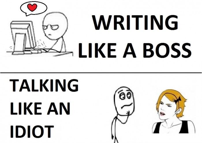 Writing Like A Boss vs Direct Social Interaction - talking like an idiot