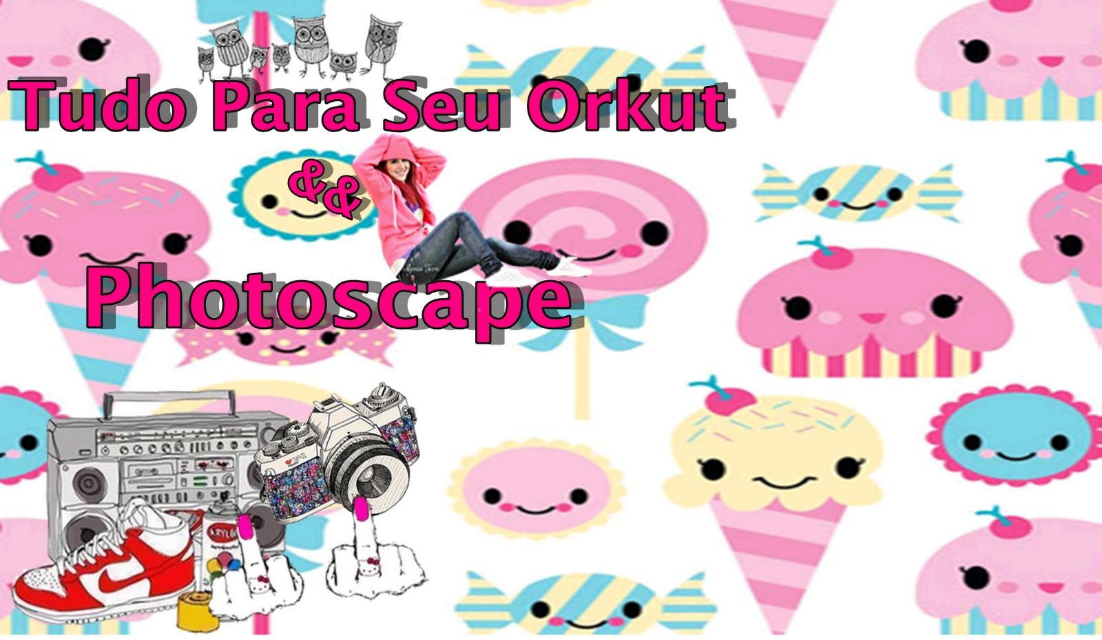Tudo Para Seu Orkut e Photoscape