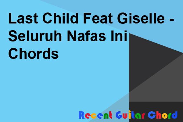 Last Child Feat Giselle - Seluruh Nafas Ini Chords
