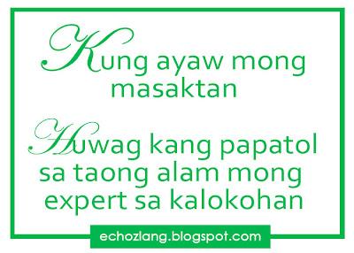 Kung ayaw mong masaktan Huwag kang papatol sa taong alam mong expert sa kalokohan