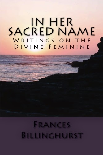 """In Her Sacred Name: Writings on the Divine Feminine"""
