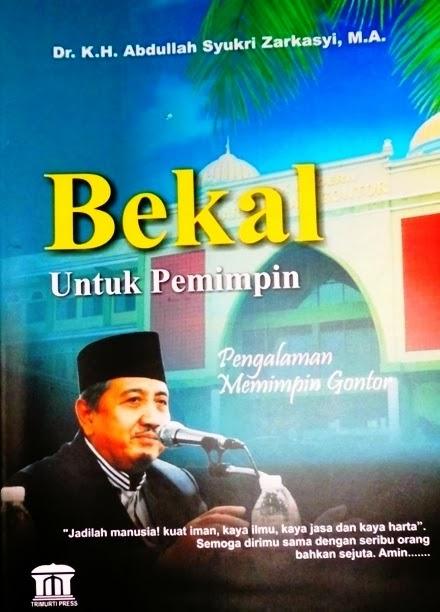 Buku Bekal untuk Pemimpin Pengalaman Memimpin Gontor Syukri Zarkasyi