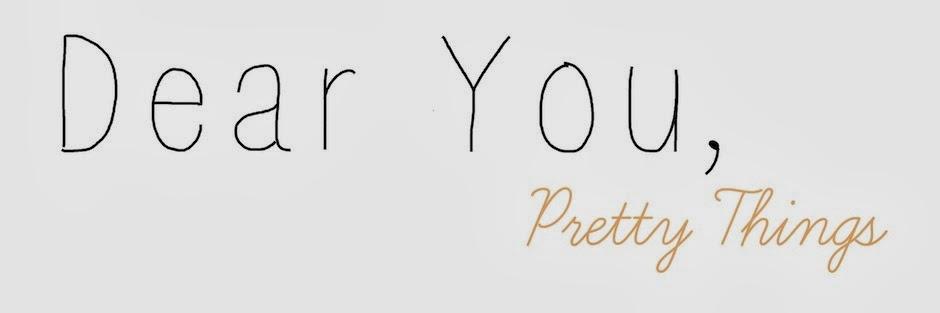 Dear You, Pretty Things