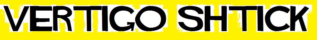 Vertigo Shtick