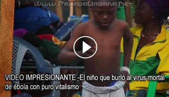 VIDEO IMPRESIONANTE - El niño que burló al virus mortal de ébola con puro vitalismo