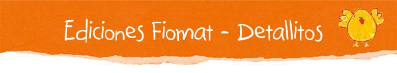 Ediciones Fiomat - Detallitos