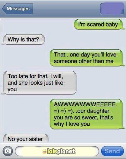 I'm scared Baby, that one day you will love someone else . Funny conversation between couples, cute, funny, epic answer, i love your sister
