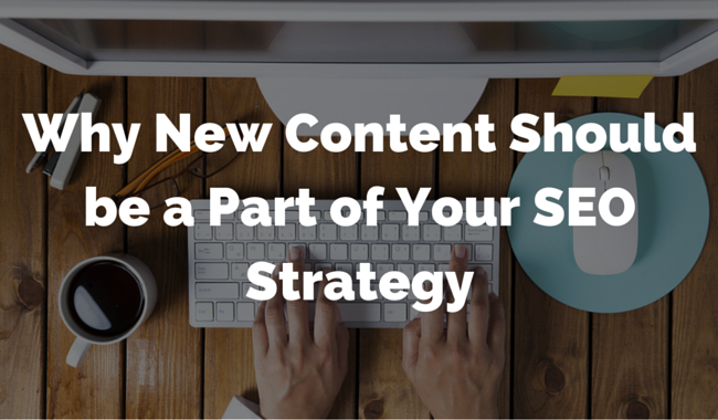 Why New Content Should be a Part of Your SEO Strategy