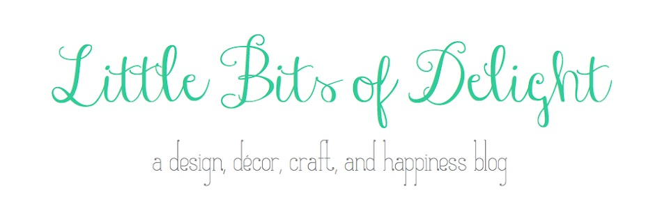 Little Bits of Delight - a design, decor, craft, lifestyle, and happiness blog